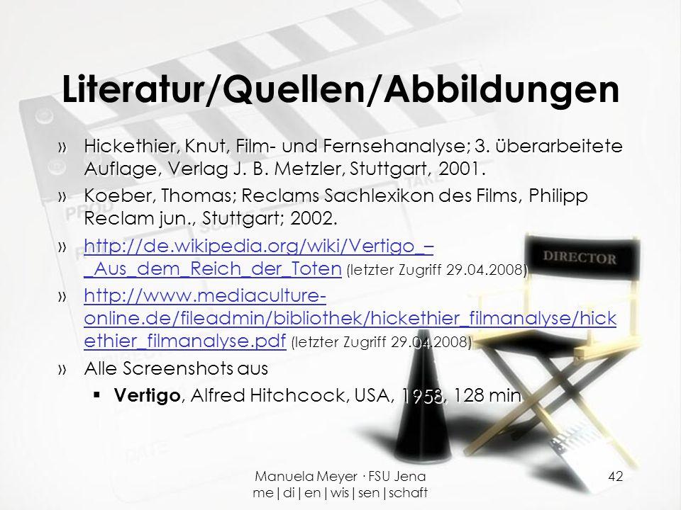 Manuela Meyer · FSU Jena me|di|en|wis|sen|schaft 42 Literatur/Quellen/Abbildungen »Hickethier, Knut, Film- und Fernsehanalyse; 3. überarbeitete Auflag