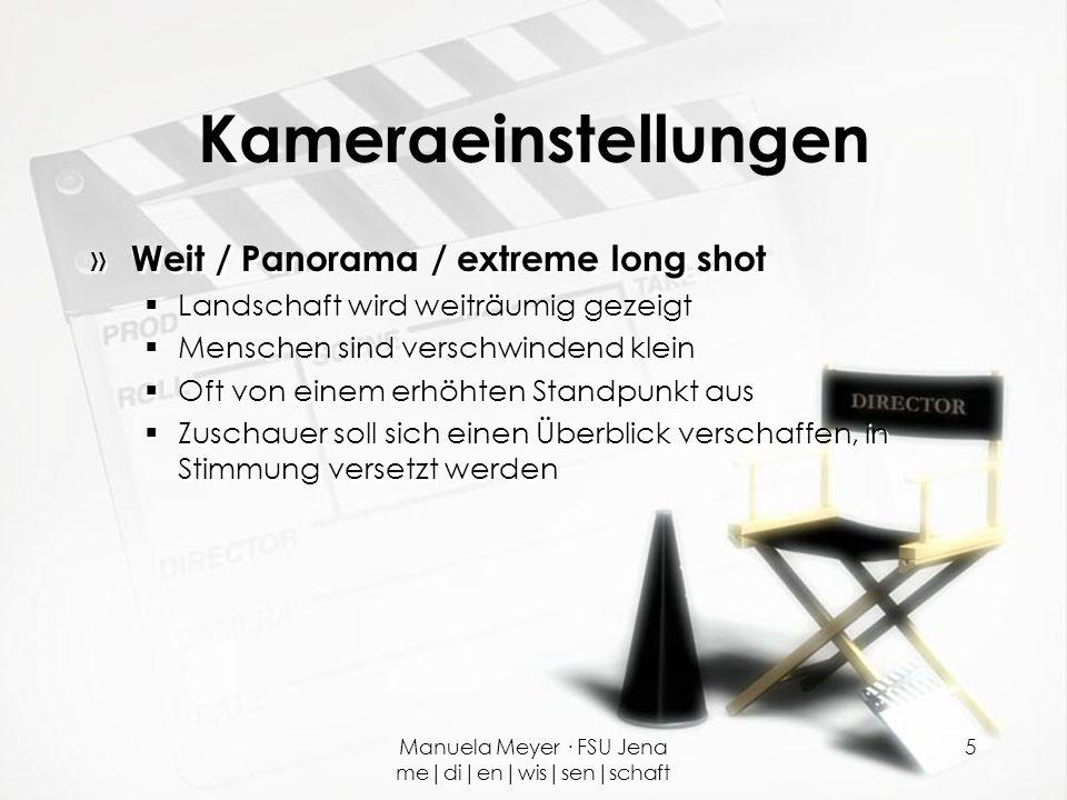 Manuela Meyer · FSU Jena me|di|en|wis|sen|schaft 5 Kameraeinstellungen » Weit / Panorama / extreme long shot  Landschaft wird weiträumig gezeigt  Me