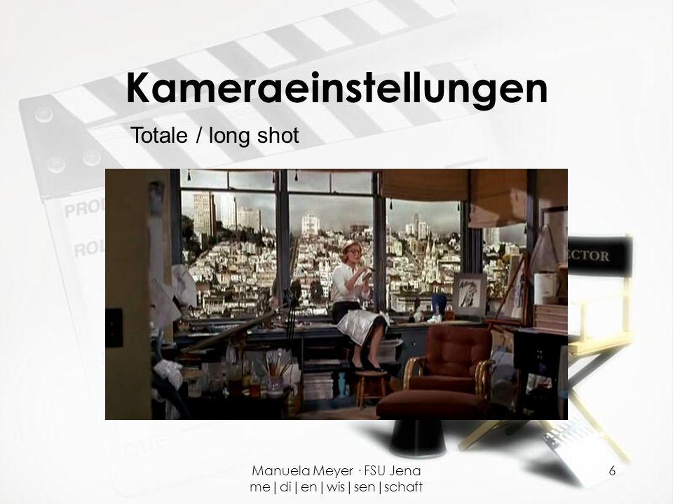 Manuela Meyer · FSU Jena me|di|en|wis|sen|schaft 6 Kameraeinstellungen Totale / long shot