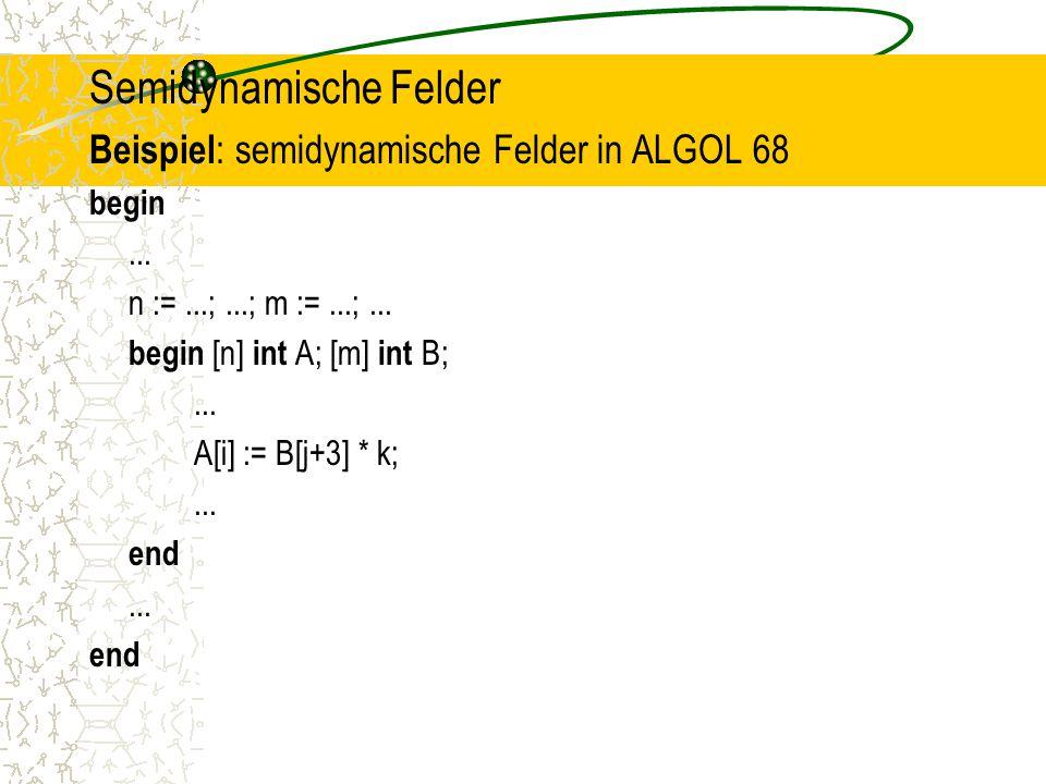 Semidynamische Felder Beispiel : semidynamische Felder in ALGOL 68 begin...
