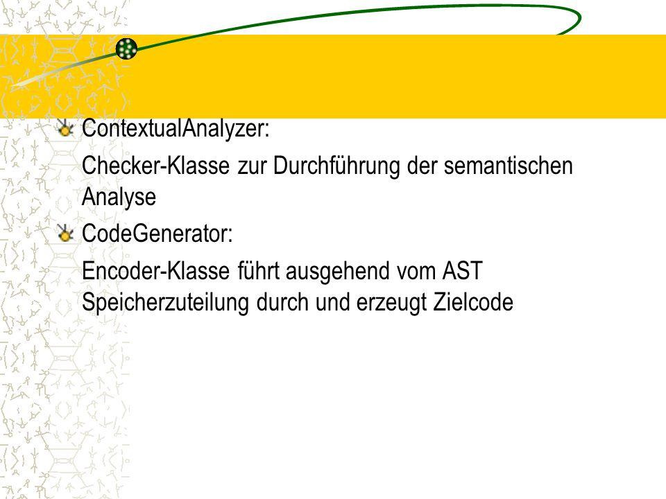 ContextualAnalyzer: Checker-Klasse zur Durchführung der semantischen Analyse CodeGenerator: Encoder-Klasse führt ausgehend vom AST Speicherzuteilung durch und erzeugt Zielcode