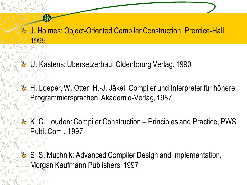 J.Holmes: Object-Oriented Compiler Construction, Prentice-Hall, 1995 U.