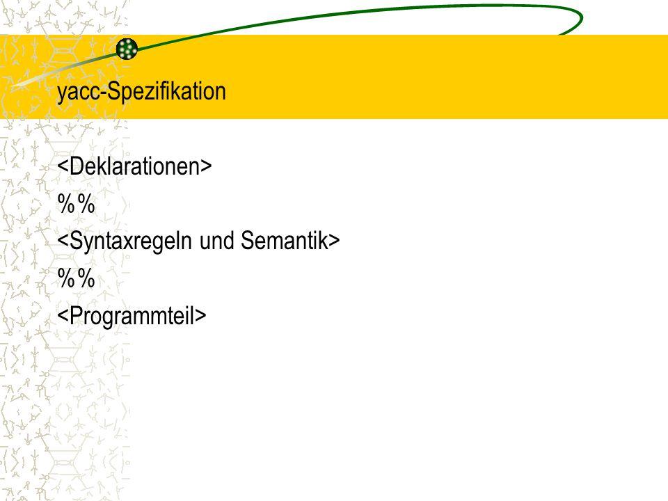 yacc-Spezifikation % %