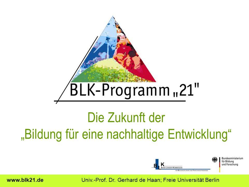 """Die Zukunft der """"Bildung für eine nachhaltige Entwicklung"""" www.blk21.de Univ.-Prof. Dr. Gerhard de Haan; Freie Universität Berlin"""