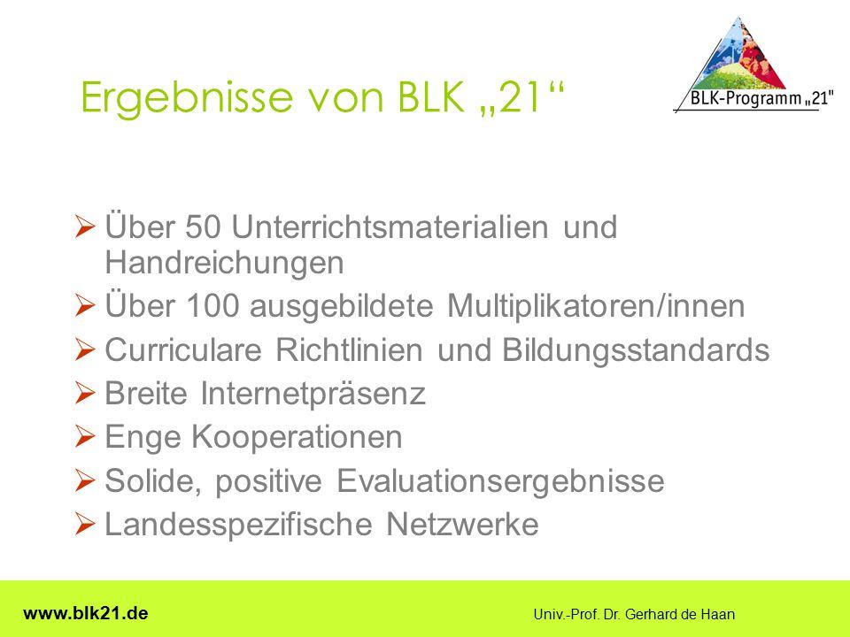 """www.blk21.de Univ.-Prof. Dr. Gerhard de Haan Ergebnisse von BLK """"21""""  Über 50 Unterrichtsmaterialien und Handreichungen  Über 100 ausgebildete Multi"""