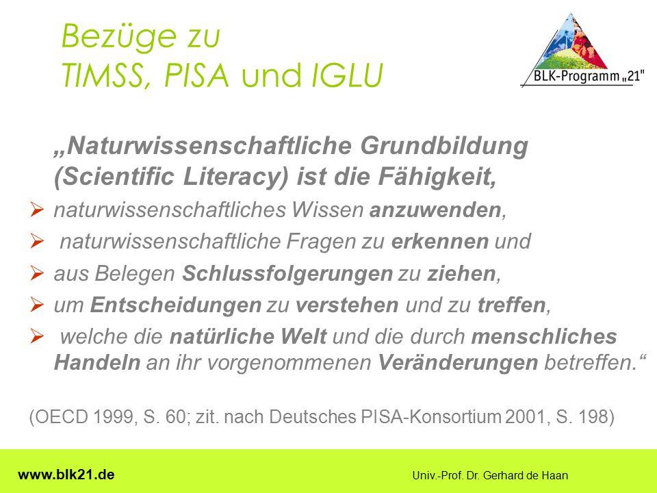"""www.blk21.de Univ.-Prof. Dr. Gerhard de Haan Bezüge zu TIMSS, PISA und IGLU """"Naturwissenschaftliche Grundbildung (Scientific Literacy) ist die Fähigke"""