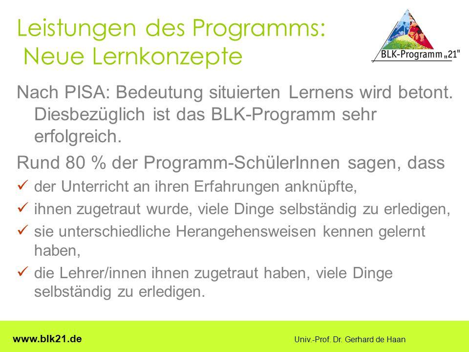 www.blk21.de Univ.-Prof. Dr. Gerhard de Haan Leistungen des Programms: Neue Lernkonzepte Nach PISA: Bedeutung situierten Lernens wird betont. Diesbezü