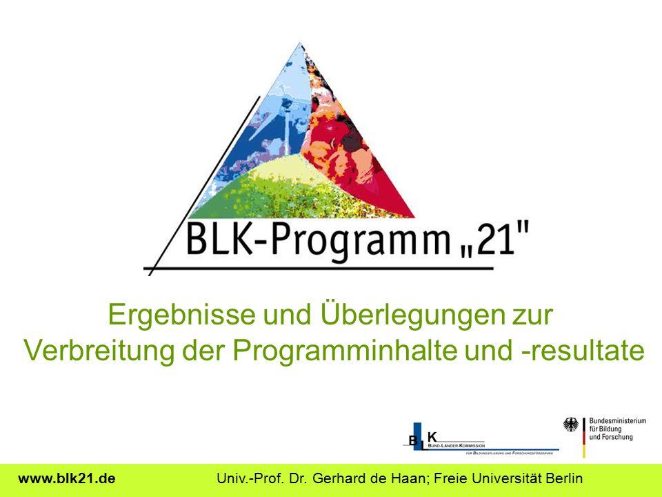 Ergebnisse und Überlegungen zur Verbreitung der Programminhalte und -resultate www.blk21.de Univ.-Prof. Dr. Gerhard de Haan; Freie Universität Berlin