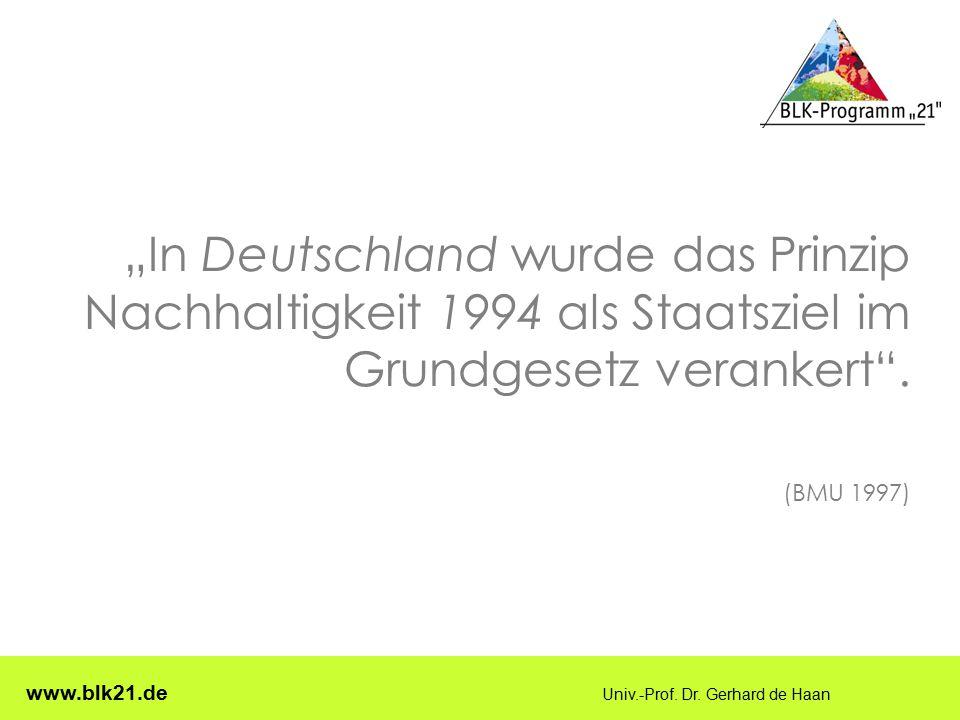 """www.blk21.de Univ.-Prof. Dr. Gerhard de Haan """"In Deutschland wurde das Prinzip Nachhaltigkeit 1994 als Staatsziel im Grundgesetz verankert"""". (BMU 1997"""