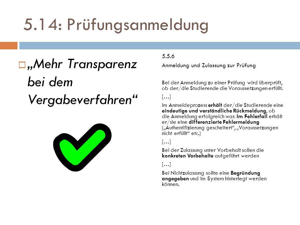 """5.14: Prüfungsanmeldung  """"Mehr Transparenz bei dem Vergabeverfahren 5.5.6 Anmeldung und Zulassung zur Prüfung Bei der Anmeldung zu einer Prüfung wird überprüft, ob der/die Studierende die Voraussetzungen erfüllt."""