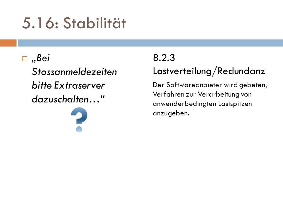 """5.16: Stabilität  """"Bei Stossanmeldezeiten bitte Extraserver dazuschalten… 8.2.3 Lastverteilung/Redundanz Der Softwareanbieter wird gebeten, Verfahren zur Verarbeitung von anwenderbedingten Lastspitzen anzugeben."""