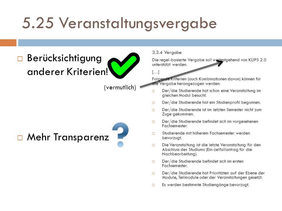 5.25 Veranstaltungsvergabe  Berücksichtigung anderer Kriterien!  Mehr Transparenz 3.3.4 Vergabe Die regel-basierte Vergabe soll weitestgehend von KL
