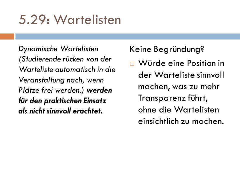 5.29: Wartelisten Dynamische Wartelisten (Studierende rücken von der Warteliste automatisch in die Veranstaltung nach, wenn Plätze frei werden.) werde