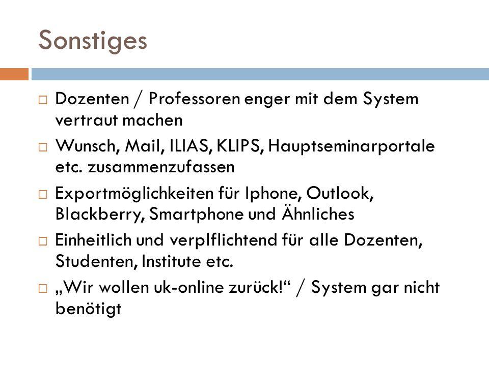 Sonstiges  Dozenten / Professoren enger mit dem System vertraut machen  Wunsch, Mail, ILIAS, KLIPS, Hauptseminarportale etc.