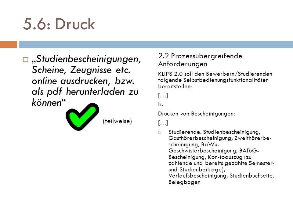 """5.6: Druck  """"Studienbescheinigungen, Scheine, Zeugnisse etc. online ausdrucken, bzw. als pdf herunterladen zu können"""" 2.2 Prozessübergreifende Anford"""
