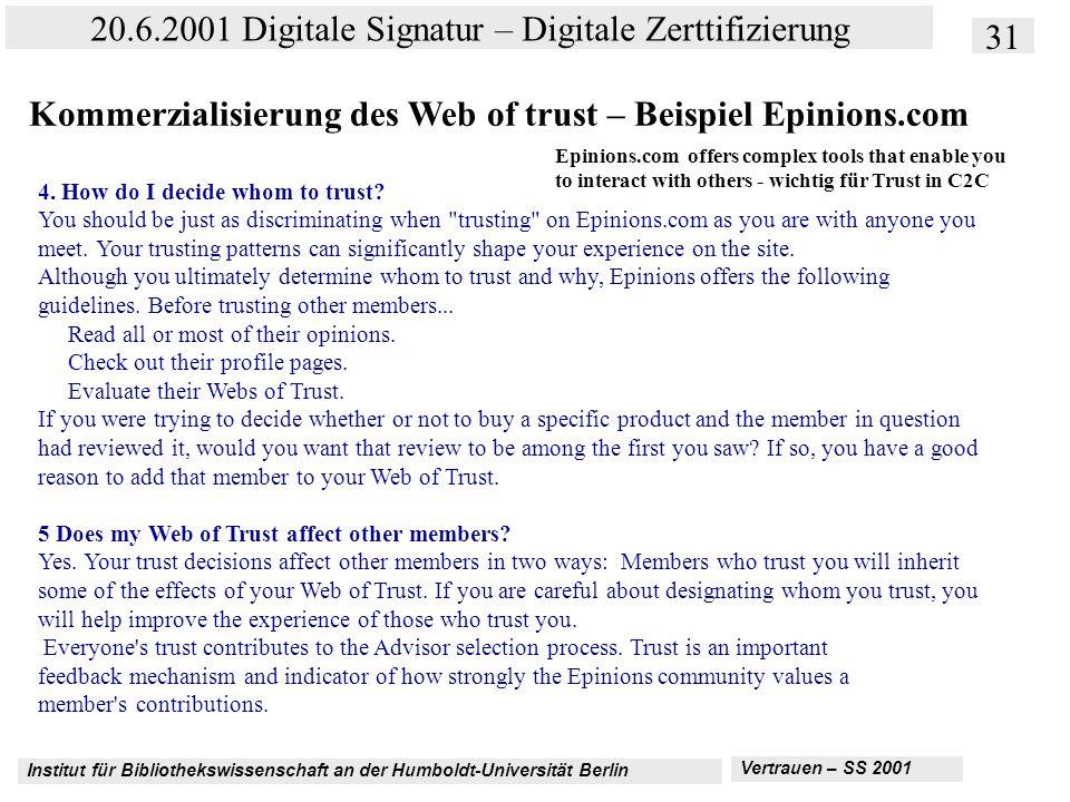 Institut für Bibliothekswissenschaft an der Humboldt-Universität Berlin 31 20.6.2001 Digitale Signatur – Digitale Zerttifizierung Vertrauen – SS 2001 Kommerzialisierung des Web of trust – Beispiel Epinions.com 4.