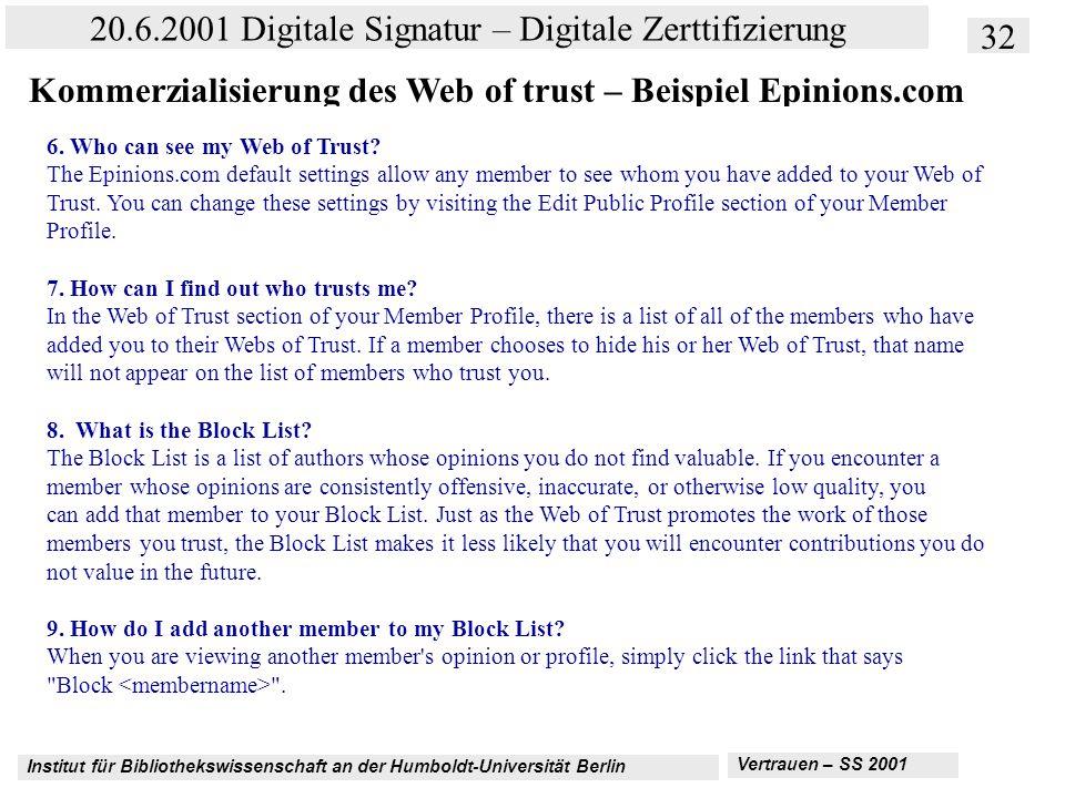 Institut für Bibliothekswissenschaft an der Humboldt-Universität Berlin 32 20.6.2001 Digitale Signatur – Digitale Zerttifizierung Vertrauen – SS 2001 Kommerzialisierung des Web of trust – Beispiel Epinions.com 6.