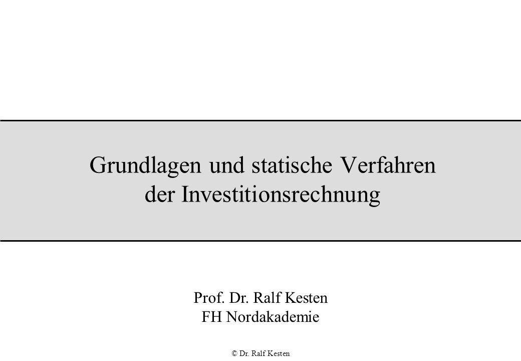 © Dr.Ralf Kesten Grundlagen und statische Verfahren der Investitionsrechnung Prof.