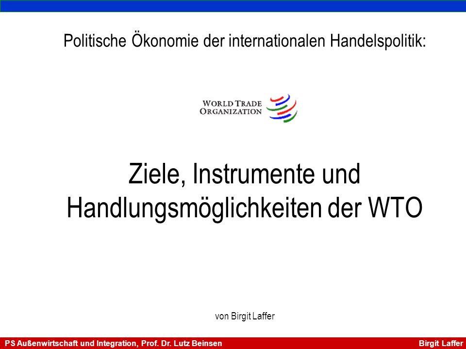 Überblick Allgemeine Informationen Zielsetzungen und Prinzipien der WTO Konsensfindung Die Streitschlichtung Was bringt die Zukunft Fazit Ziele, Instrumente und Handlungsmöglichkeiten der WTO PS Internationale Ökonomik SS 04 Birgit Laffer PS Außenwirtschaft und Integration, Prof.