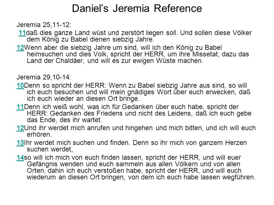 Daniel's Jeremia Reference Jeremia 25,11-12: 11daß dies ganze Land wüst und zerstört liegen soll. Und sollen diese Völker dem König zu Babel dienen si