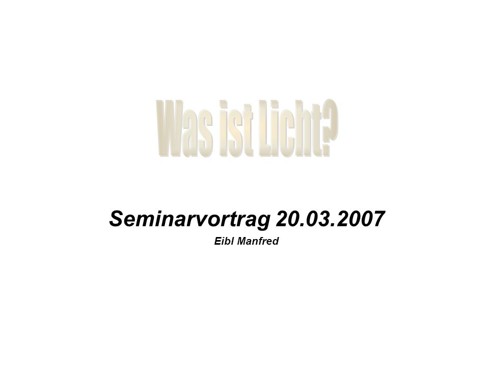 Seminarvortrag 20.03.2007 Eibl Manfred