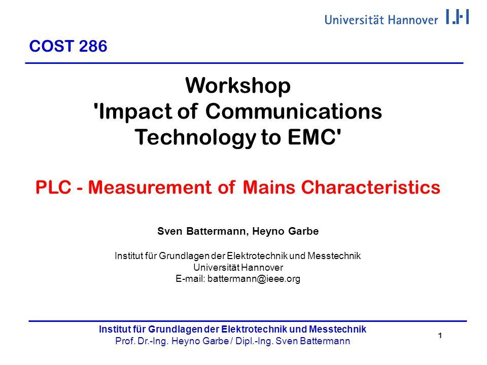 1 Institut für Grundlagen der Elektrotechnik und Messtechnik Prof. Dr.-Ing. Heyno Garbe / Dipl.-Ing. Sven Battermann COST 286 Workshop 'Impact of Comm
