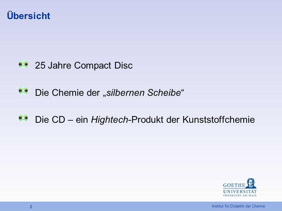 """Institut für Didaktik der Chemie 2 Übersicht 25 Jahre Compact Disc Die Chemie der """"silbernen Scheibe"""" Die CD – ein Hightech-Produkt der Kunststoffchem"""