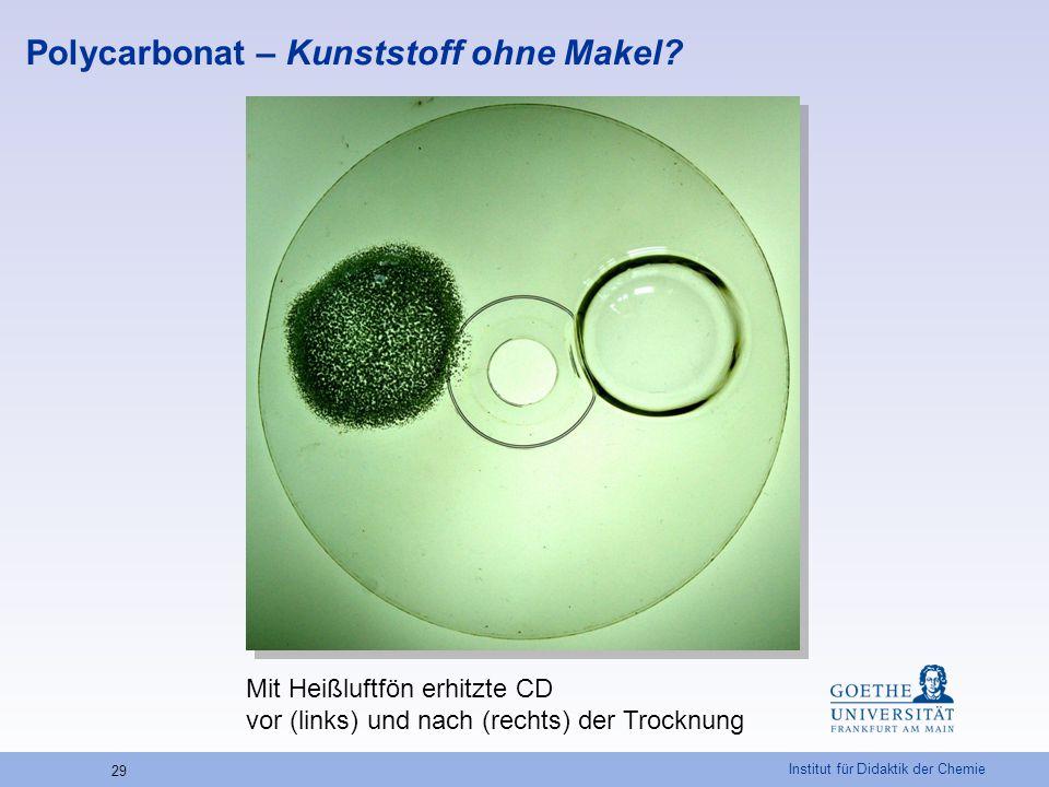 Institut für Didaktik der Chemie 29 Polycarbonat – Kunststoff ohne Makel? Mit Heißluftfön erhitzte CD vor (links) und nach (rechts) der Trocknung