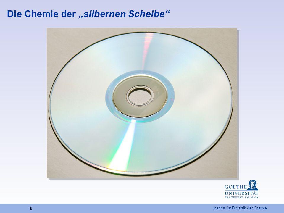 """Institut für Didaktik der Chemie 9 Die Chemie der """"silbernen Scheibe"""""""