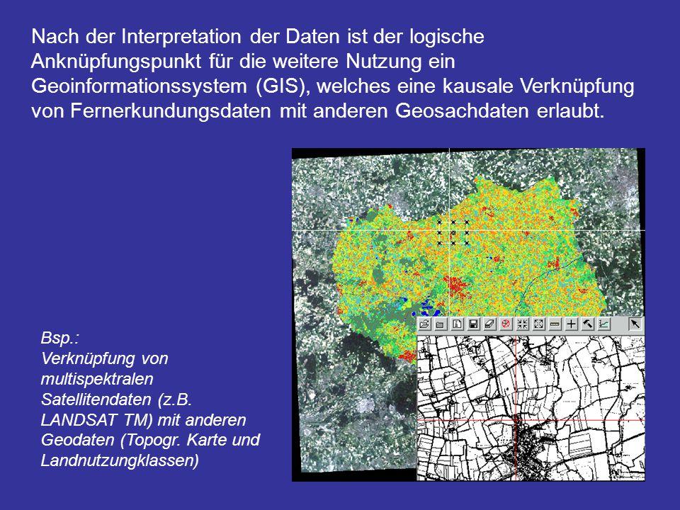 Nach der Interpretation der Daten ist der logische Anknüpfungspunkt für die weitere Nutzung ein Geoinformationssystem (GIS), welches eine kausale Verknüpfung von Fernerkundungsdaten mit anderen Geosachdaten erlaubt.