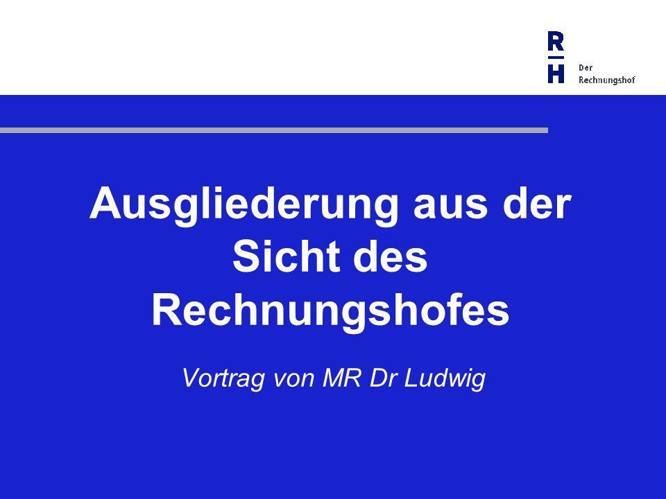 Ausgliederung aus der Sicht des Rechnungshofes Vortrag von MR Dr Ludwig
