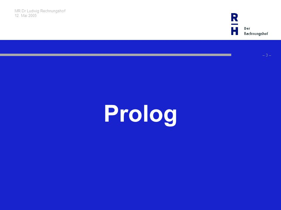 MR Dr Ludwig Rechnungshof 12. Mai 2005 – 3 – Prolog