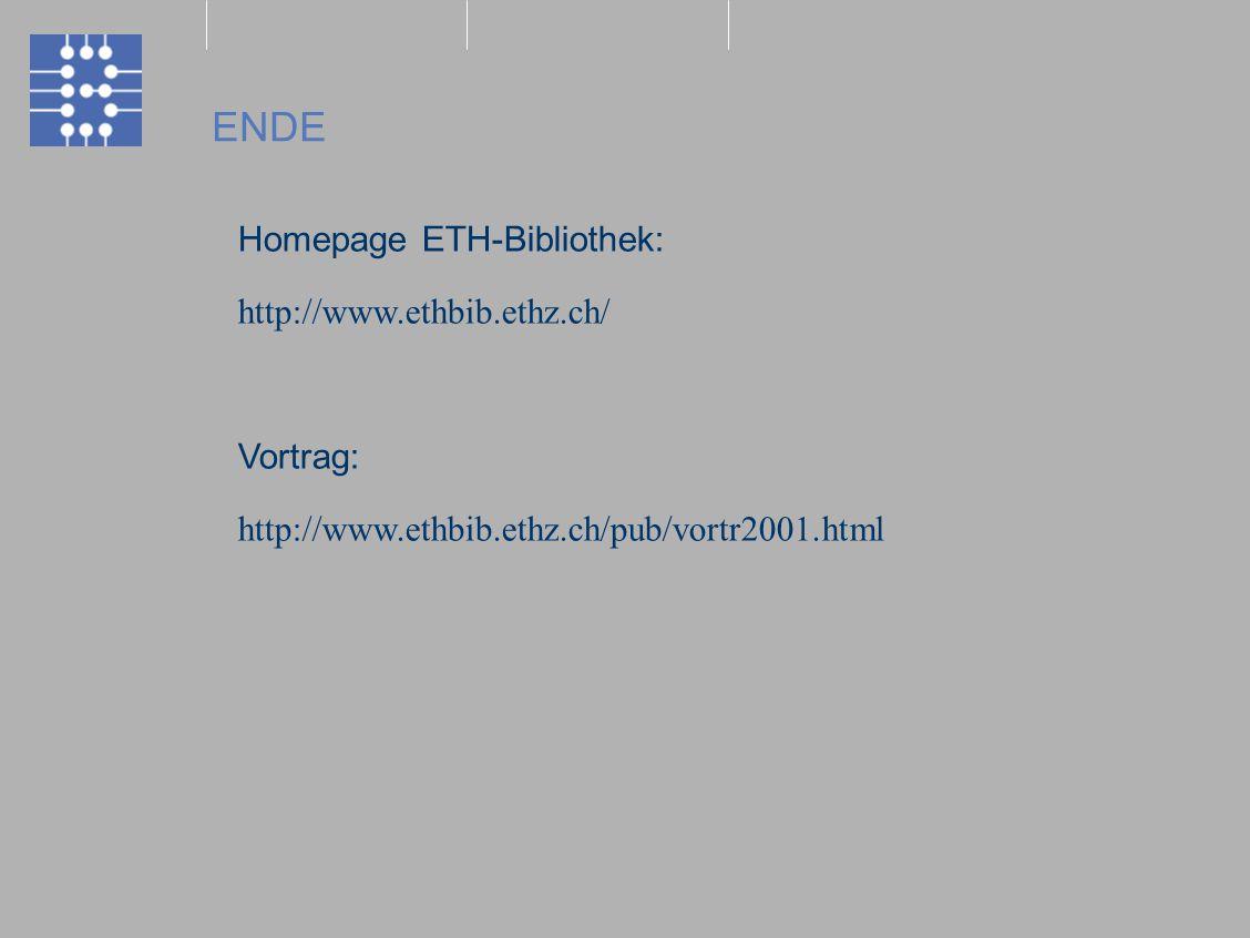 ENDE Homepage ETH-Bibliothek: http://www.ethbib.ethz.ch/ Vortrag: http://www.ethbib.ethz.ch/pub/vortr2001.html