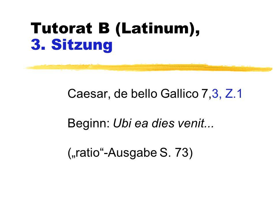 Tutorat B (Latinum), 3. Sitzung Caesar, de bello Gallico 7,3, Z.1 Beginn: Ubi ea dies venit...