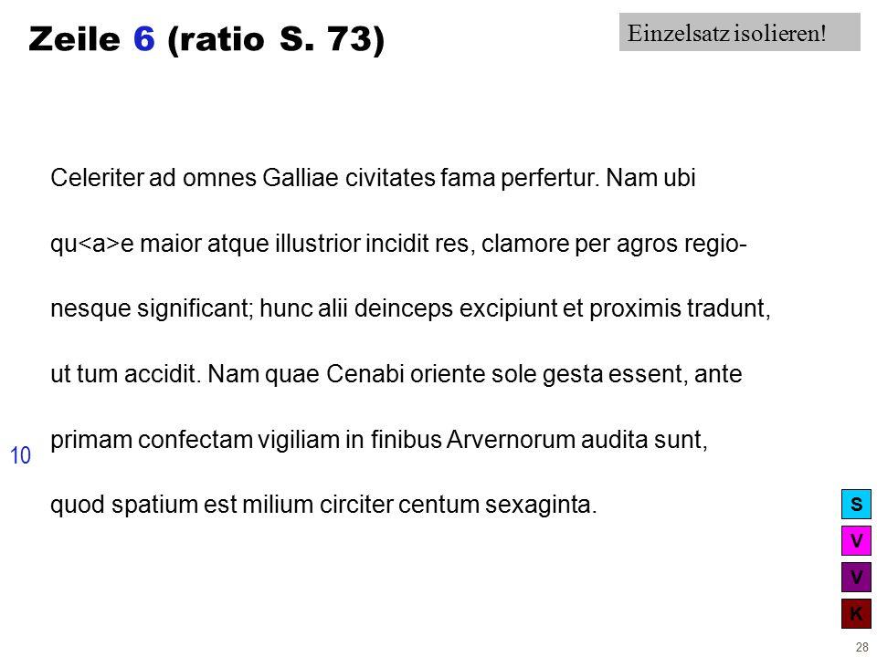 V V K S 28 Zeile 6 (ratio S. 73) Celeriter ad omnes Galliae civitates fama perfertur.