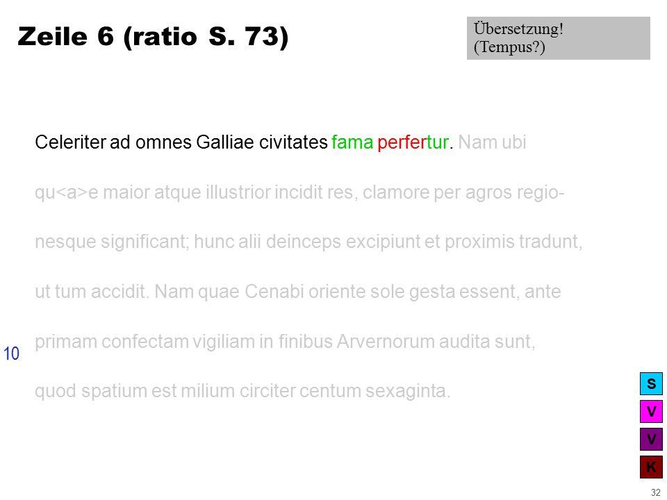 V V K S 32 Zeile 6 (ratio S. 73) Celeriter ad omnes Galliae civitates fama perfertur.