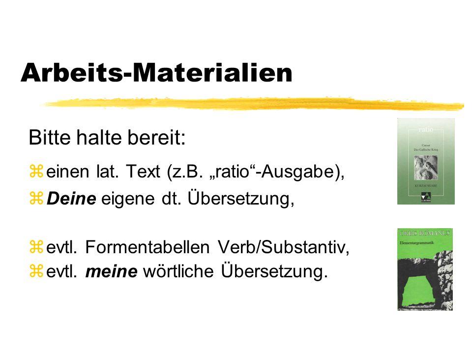 Arbeits-Materialien Bitte halte bereit: zeinen lat.