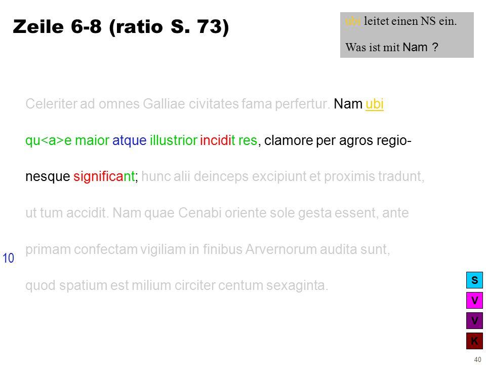 V V K S 40 Zeile 6-8 (ratio S. 73) Celeriter ad omnes Galliae civitates fama perfertur.
