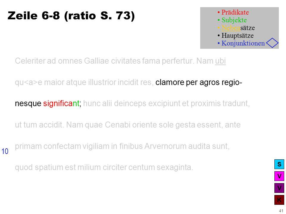 V V K S 41 Zeile 6-8 (ratio S. 73) Celeriter ad omnes Galliae civitates fama perfertur.