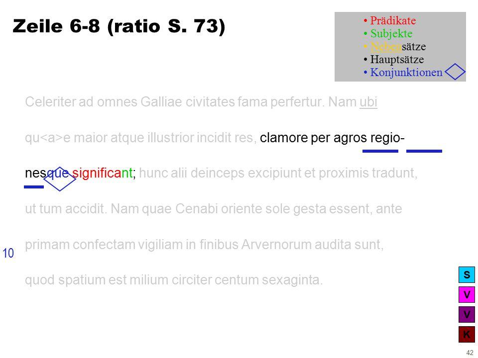 V V K S 42 Zeile 6-8 (ratio S. 73) Celeriter ad omnes Galliae civitates fama perfertur.