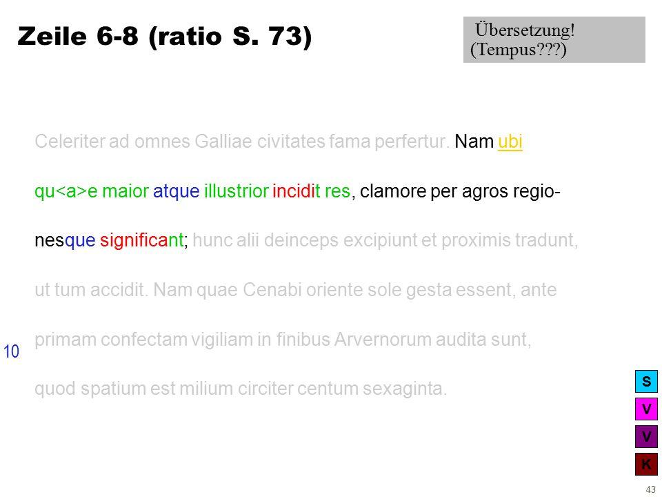 V V K S 43 Zeile 6-8 (ratio S. 73) Celeriter ad omnes Galliae civitates fama perfertur.