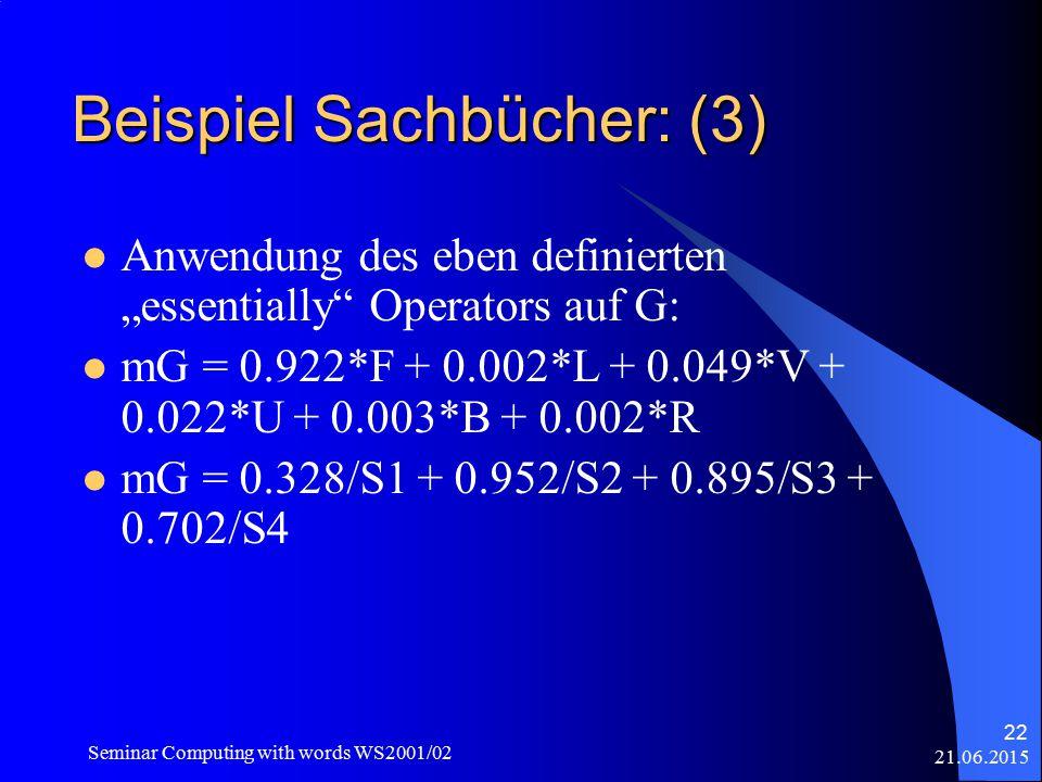 """21.06.2015 Seminar Computing with words WS2001/02 22 Beispiel Sachbücher: (3) Anwendung des eben definierten """"essentially Operators auf G: mG = 0.922*F + 0.002*L + 0.049*V + 0.022*U + 0.003*B + 0.002*R mG = 0.328/S1 + 0.952/S2 + 0.895/S3 + 0.702/S4"""