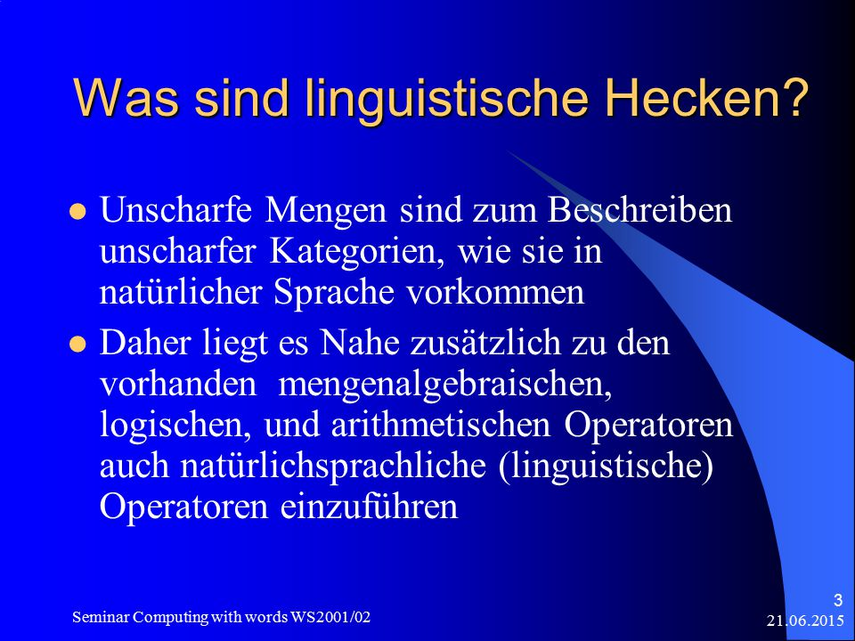 21.06.2015 Seminar Computing with words WS2001/02 3 Was sind linguistische Hecken.