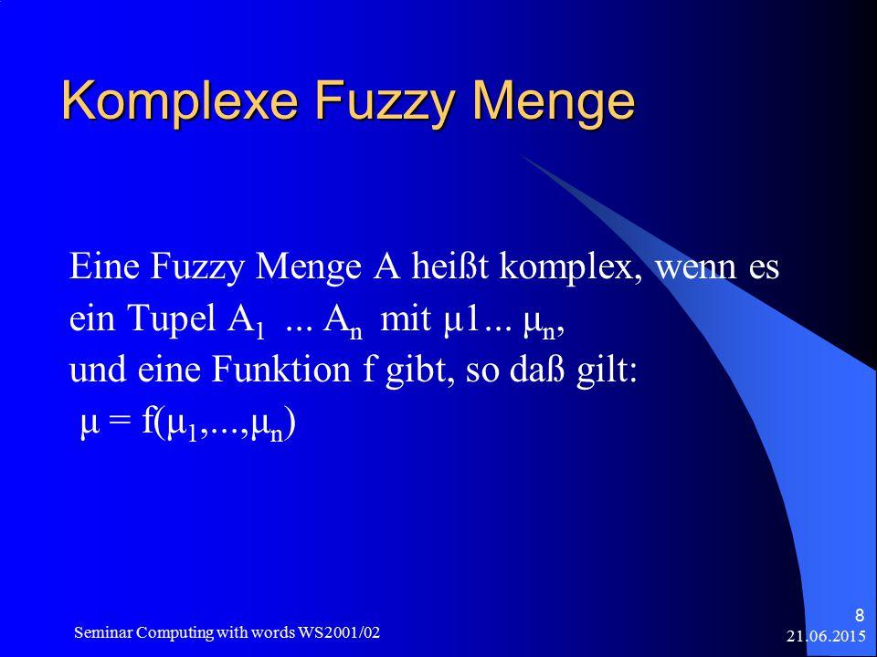 21.06.2015 Seminar Computing with words WS2001/02 8 Komplexe Fuzzy Menge Eine Fuzzy Menge A heißt komplex, wenn es ein Tupel A 1...