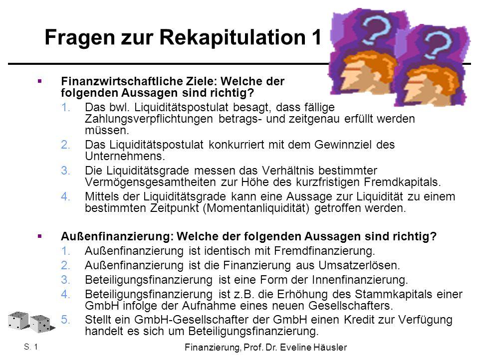 Finanzierung, SoSe 2010 - Prof. Dr. Eveline Häusler Finanzierung, Prof. Dr. Eveline Häusler S. 1 Fragen zur Rekapitulation 1  Finanzwirtschaftliche Z
