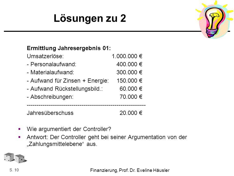 Finanzierung, SoSe 2010 - Prof. Dr. Eveline Häusler Finanzierung, Prof. Dr. Eveline Häusler S. 10 Lösungen zu 2 Ermittlung Jahresergebnis 01: Umsatzer