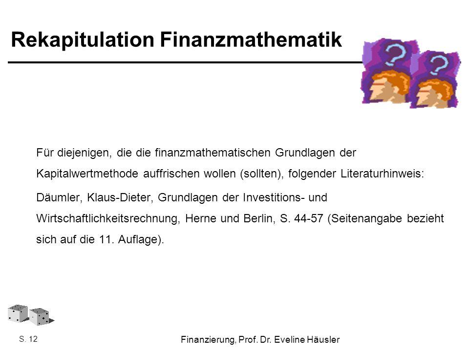 Finanzierung, SoSe 2010 - Prof. Dr. Eveline Häusler Finanzierung, Prof. Dr. Eveline Häusler S. 12 Rekapitulation Finanzmathematik Für diejenigen, die