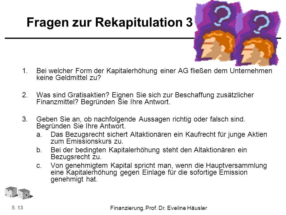Finanzierung, SoSe 2010 - Prof. Dr. Eveline Häusler Finanzierung, Prof. Dr. Eveline Häusler S. 13 Fragen zur Rekapitulation 3 1.Bei welcher Form der K