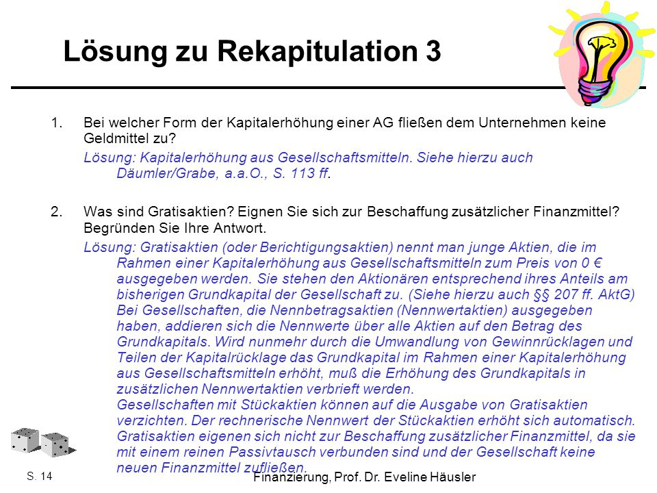 Finanzierung, SoSe 2010 - Prof. Dr. Eveline Häusler Finanzierung, Prof. Dr. Eveline Häusler S. 14 Lösung zu Rekapitulation 3 1.Bei welcher Form der Ka