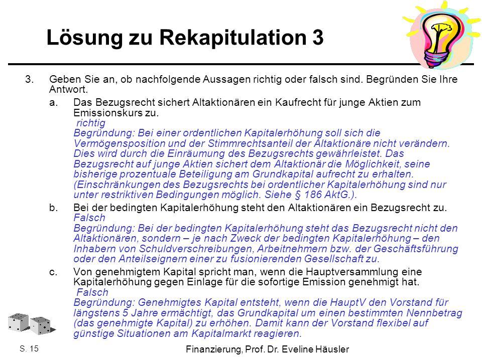 Finanzierung, SoSe 2010 - Prof. Dr. Eveline Häusler Finanzierung, Prof. Dr. Eveline Häusler S. 15 Lösung zu Rekapitulation 3 3.Geben Sie an, ob nachfo